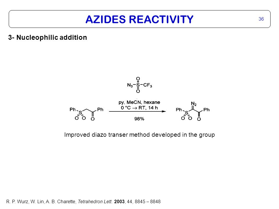 AZIDES REACTIVITY 36 3- Nucleophilic addition Improved diazo transer method developed in the group R.