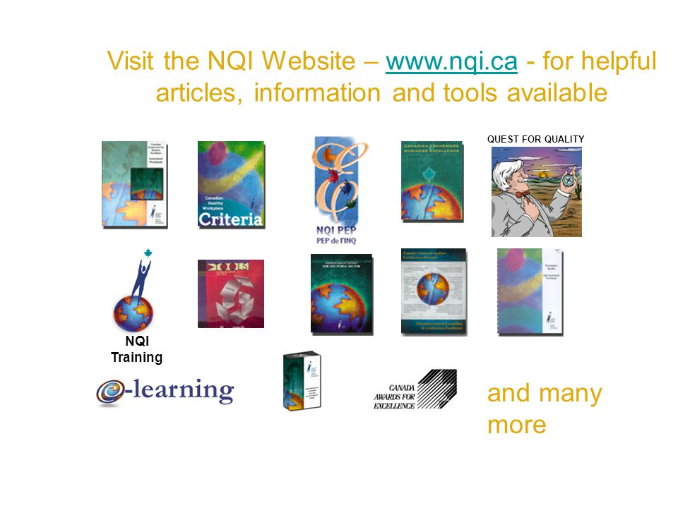 Visit the NQI Website –   - for helpful articles, information and tools availablewww.nqi.ca QUEST FOR QUALITY NQI Training and many more