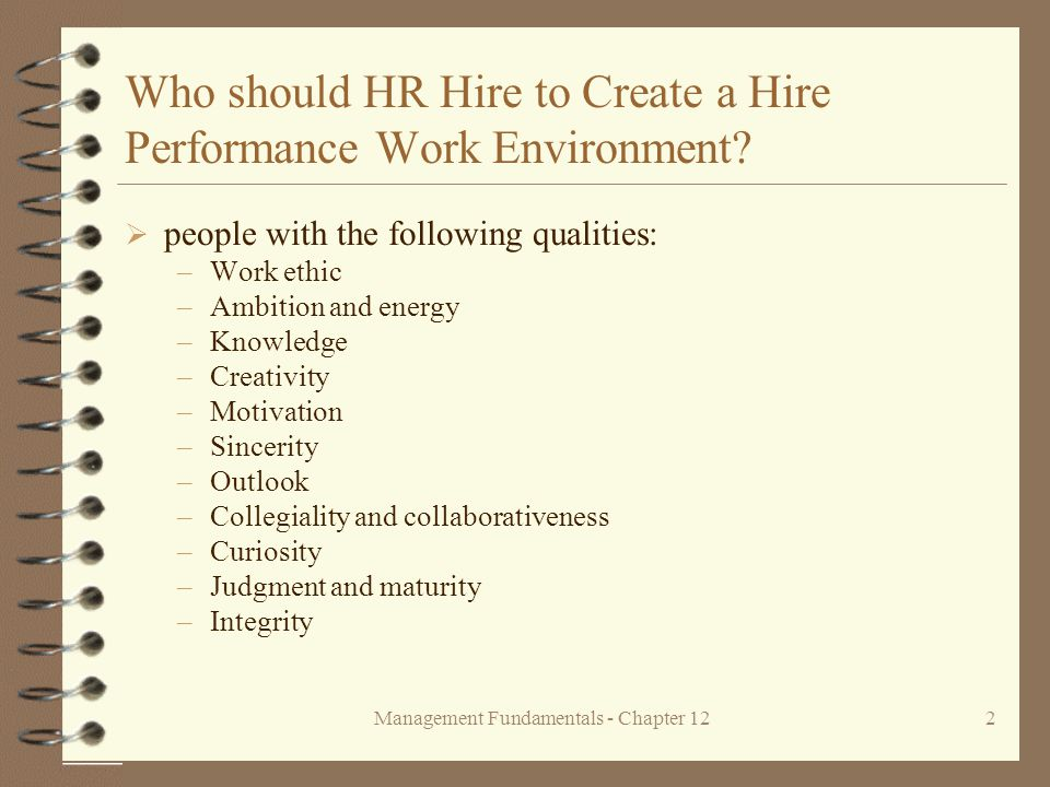 Management Fundamentals - Chapter 122 Who should HR Hire to Create a Hire Performance Work Environment.