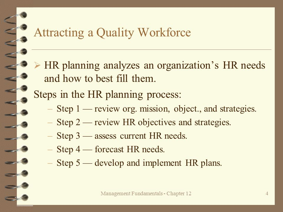 Management Fundamentals - Chapter 124 Attracting a Quality Workforce  HR planning analyzes an organization's HR needs and how to best fill them.