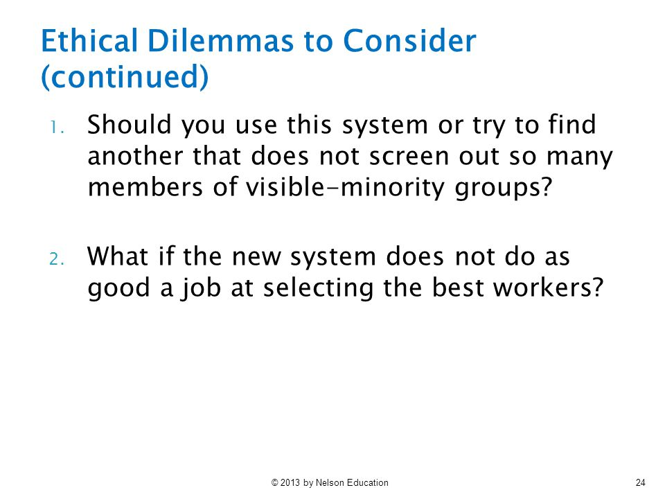 © 2013 by Nelson Education24 Ethical Dilemmas to Consider (continued) 1.