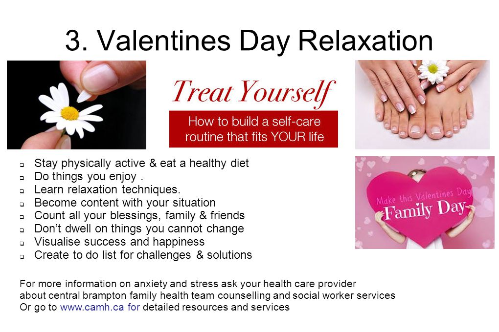 3. Valentines Day Relaxation  Stay physically active & eat a healthy diet  Do things you enjoy.