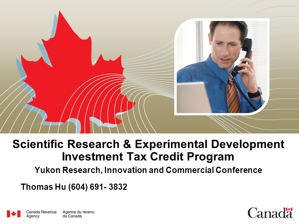 Scientific Research & Experimental Development Investment Tax Credit Program Yukon Research, Innovation and Commercial Conference Thomas Hu (604) 691- 3832