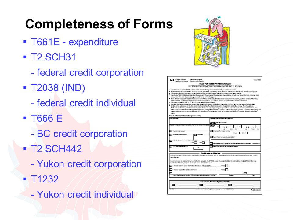  T661E - expenditure  T2 SCH31 - federal credit corporation  T2038 (IND) - federal credit individual  T666 E - BC credit corporation  T2 SCH442 - Yukon credit corporation  T1232 - Yukon credit individual Completeness of Forms