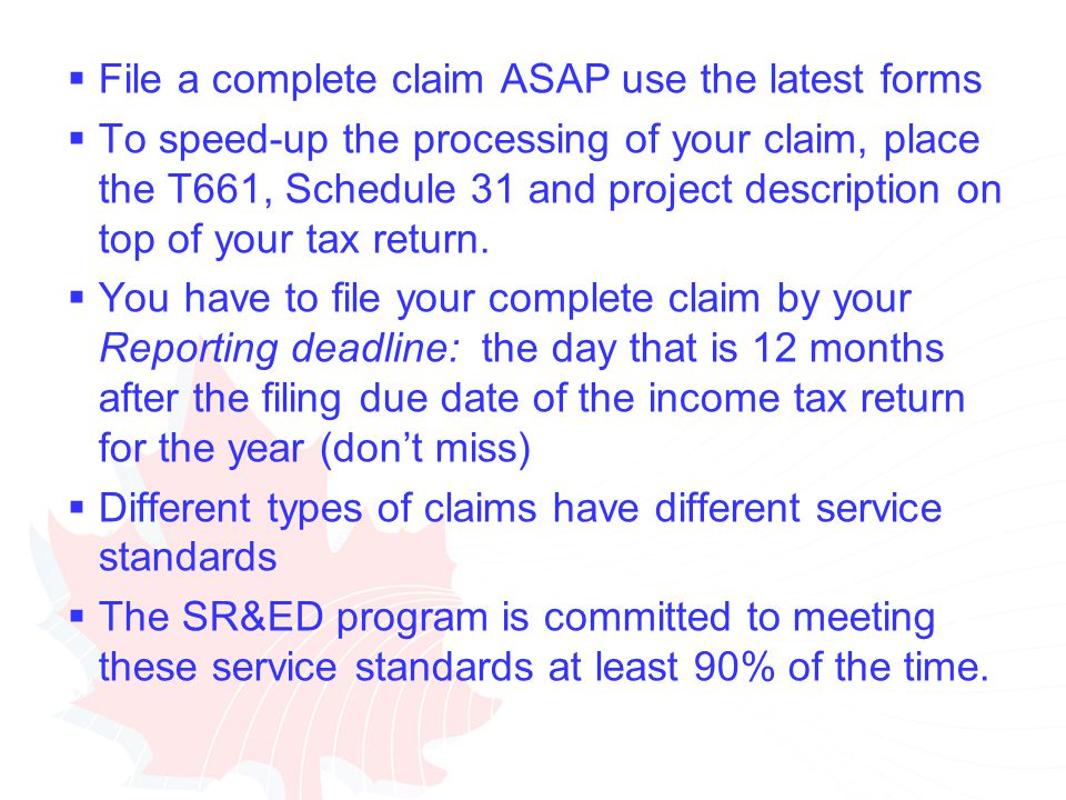  File a complete claim ASAP use the latest forms  To speed-up the processing of your claim, place the T661, Schedule 31 and project description on top of your tax return.