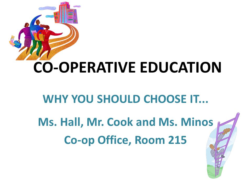 CO-OPERATIVE EDUCATION WHY YOU SHOULD CHOOSE IT...