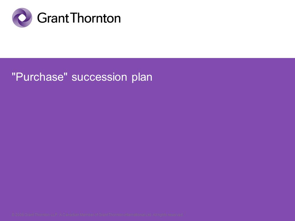 © 2008 Grant Thornton LLP. A Canadian Member of Grant Thornton International Ltd.