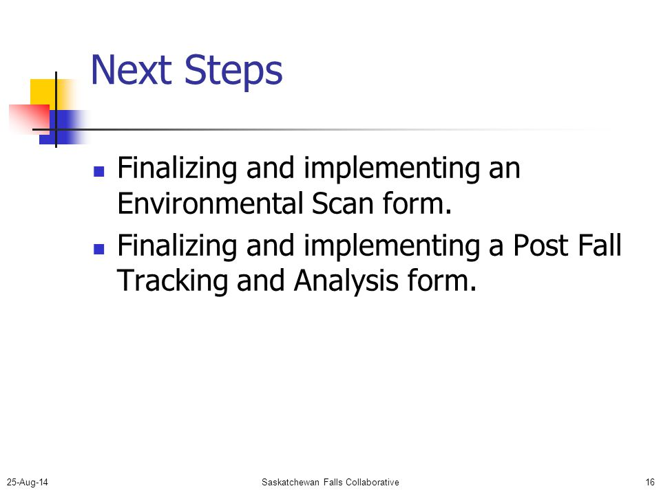 25-Aug-14Saskatchewan Falls Collaborative16 Next Steps Finalizing and implementing an Environmental Scan form.