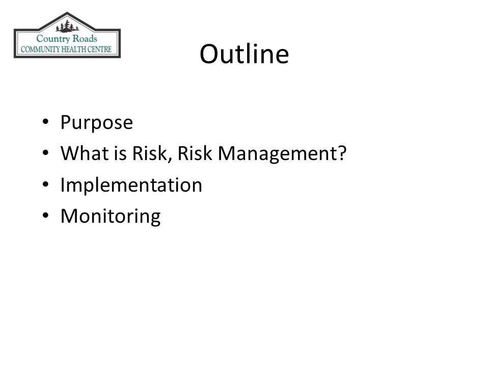 Purpose What is Risk, Risk Management Implementation Monitoring Outline