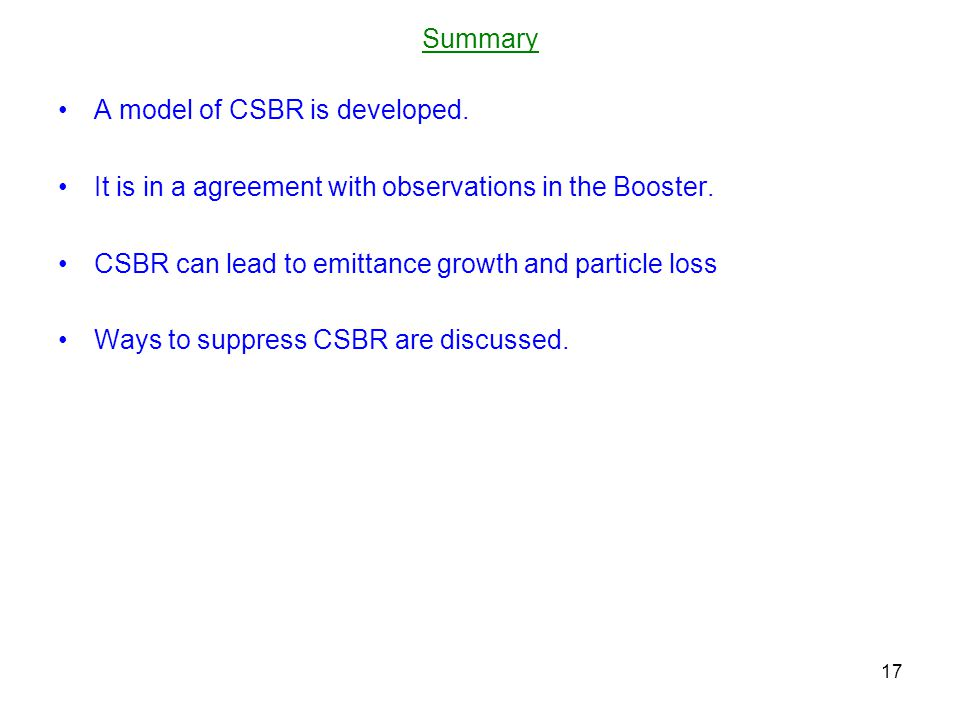 Summary A model of CSBR is developed. It is in a agreement with observations in the Booster.