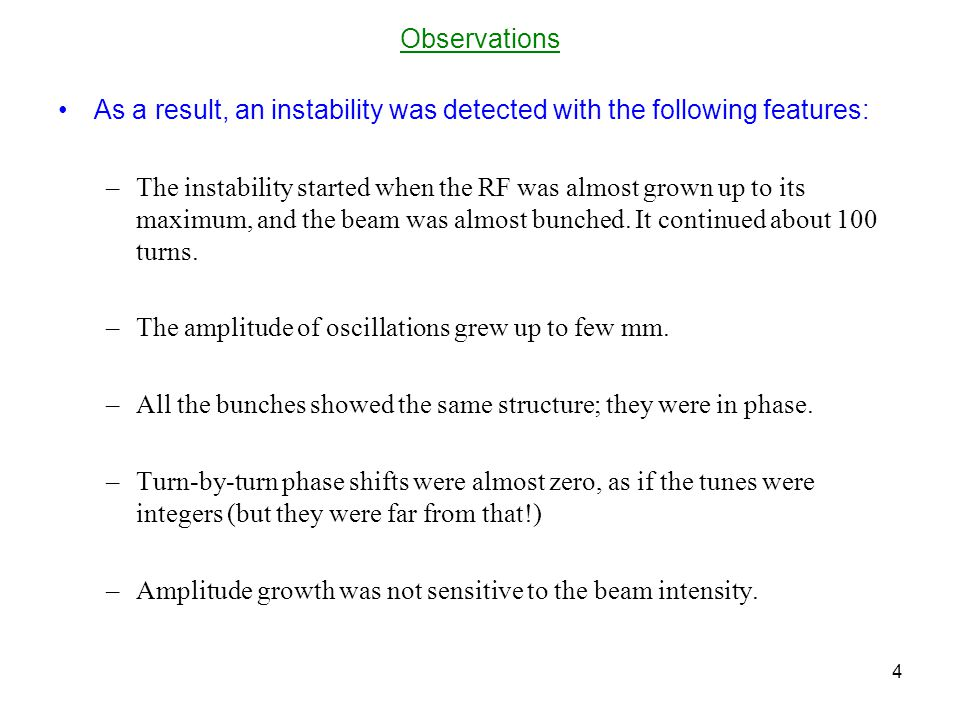 Observations As a result, an instability was detected with the following features: –The instability started when the RF was almost grown up to its maximum, and the beam was almost bunched.