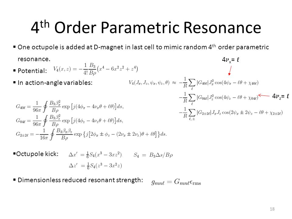 4 th Order Parametric Resonance  One octupole is added at D-magnet in last cell to mimic random 4 th order parametric resonance.