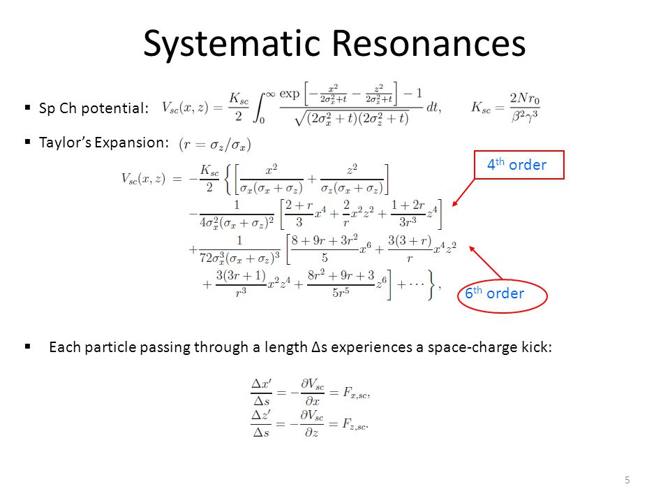 Systematic Resonances  Sp Ch potential:  Taylor's Expansion:  Each particle passing through a length ∆s experiences a space-charge kick: 4 th order 6 th order 5