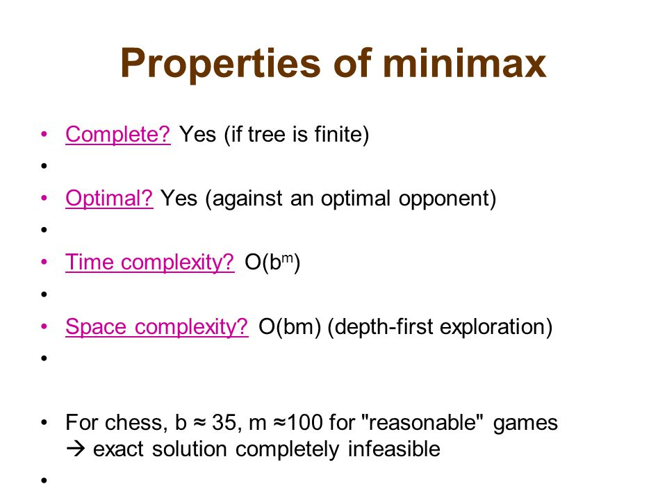 Properties of minimax Complete. Yes (if tree is finite) Optimal.