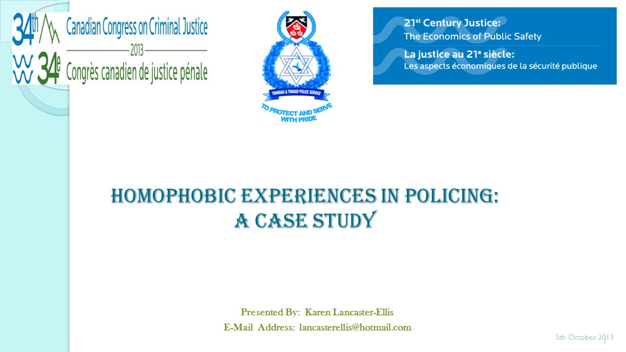 Homophobic Experiences in Policing: A Case Study Presented By: Karen Lancaster-Ellis E-Mail Address: lancasterellis@hotmail.com 5th October.
