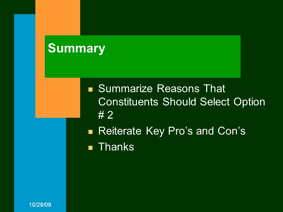 10/29/09 Summary Summarize Reasons That Constituents Should Select Option # 2 Reiterate Key Pro's and Con's Thanks