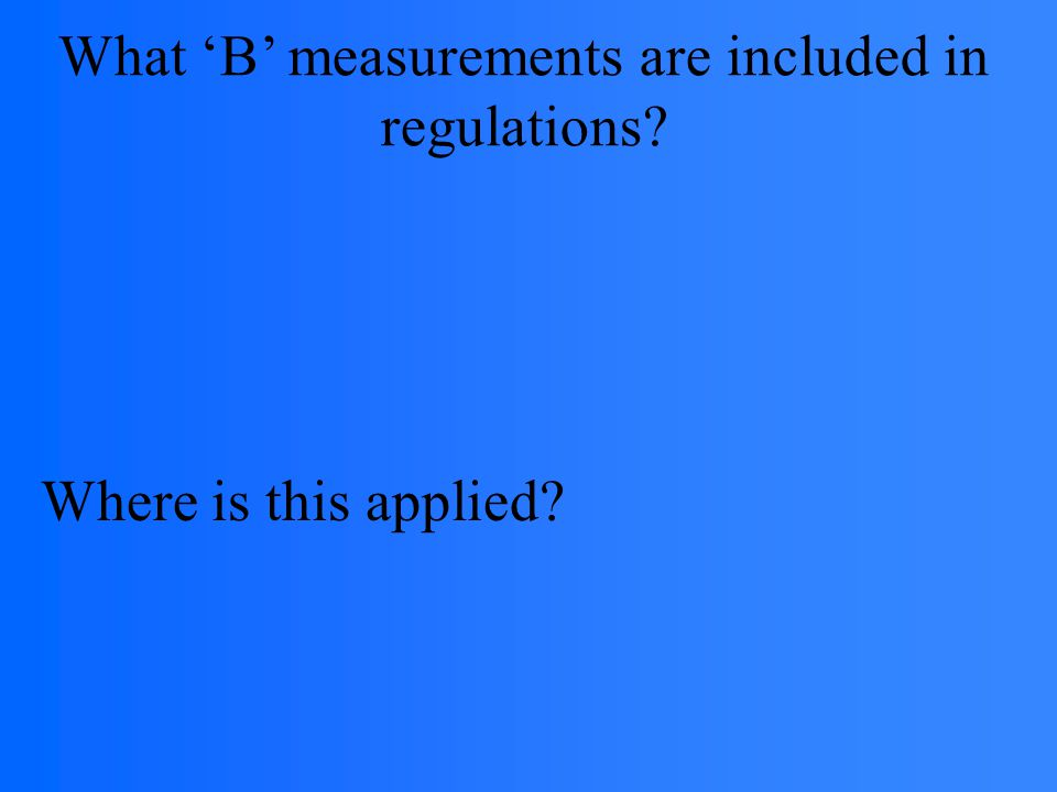 What 'B' measurements are included in regulations Where is this applied