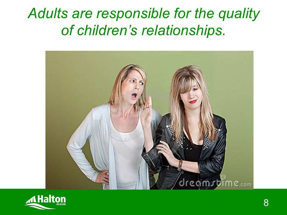 8 Adults are responsible for the quality of children's relationships.