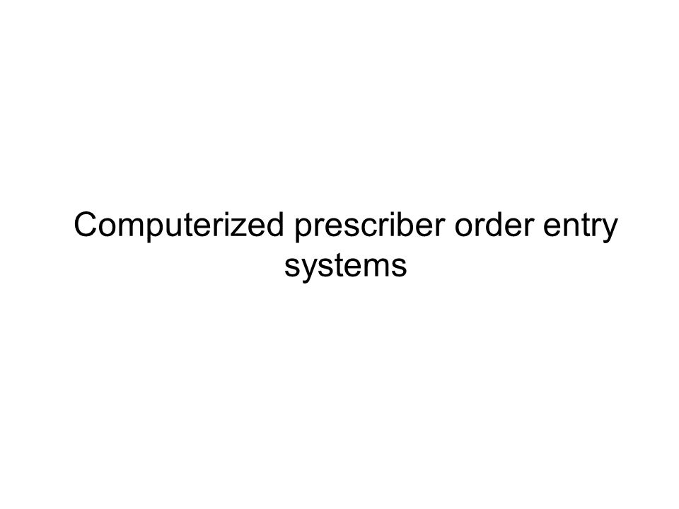 Computerized prescriber order entry systems