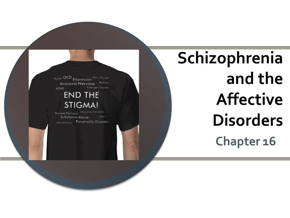 Schizophrenia and the Affective Disorders Chapter 16
