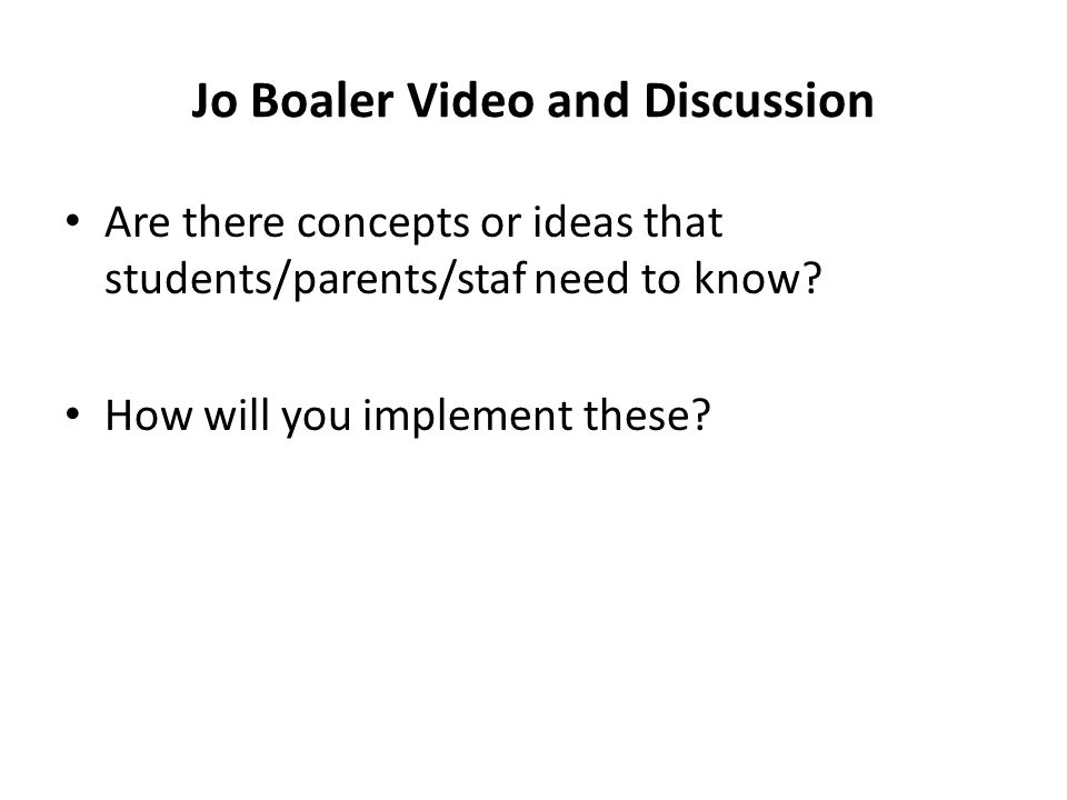 Jo Boaler Video and Discussion Are there concepts or ideas that students/parents/staf need to know.