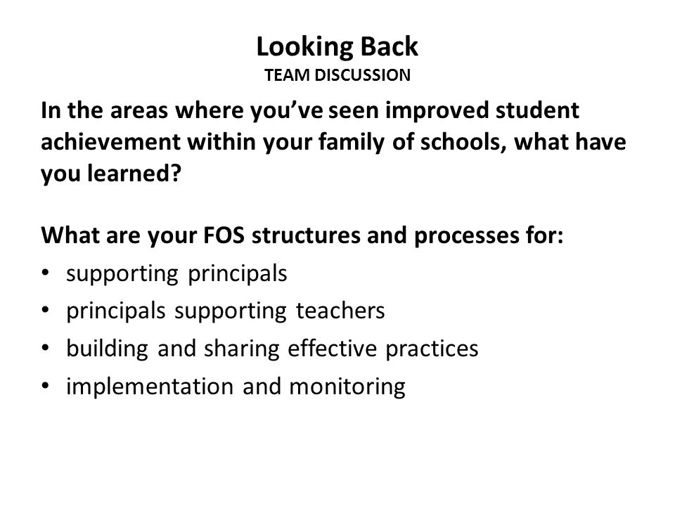 Looking Back TEAM DISCUSSION In the areas where you've seen improved student achievement within your family of schools, what have you learned.