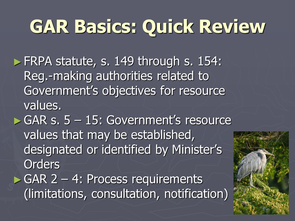 GAR Basics: Quick Review ► FRPA statute, s. 149 through s.