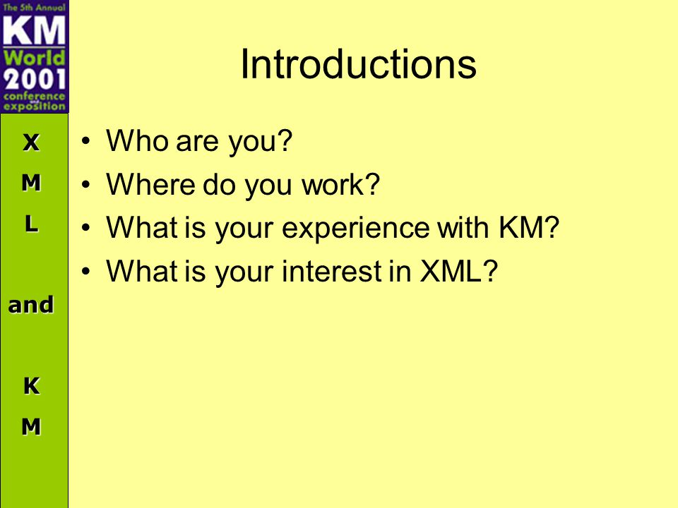 XMLandKM Introductions Who are you. Where do you work.