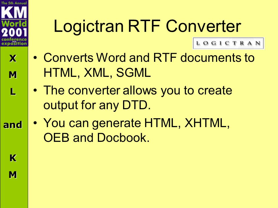 XMLandKM Logictran RTF Converter Converts Word and RTF documents to HTML, XML, SGML The converter allows you to create output for any DTD.