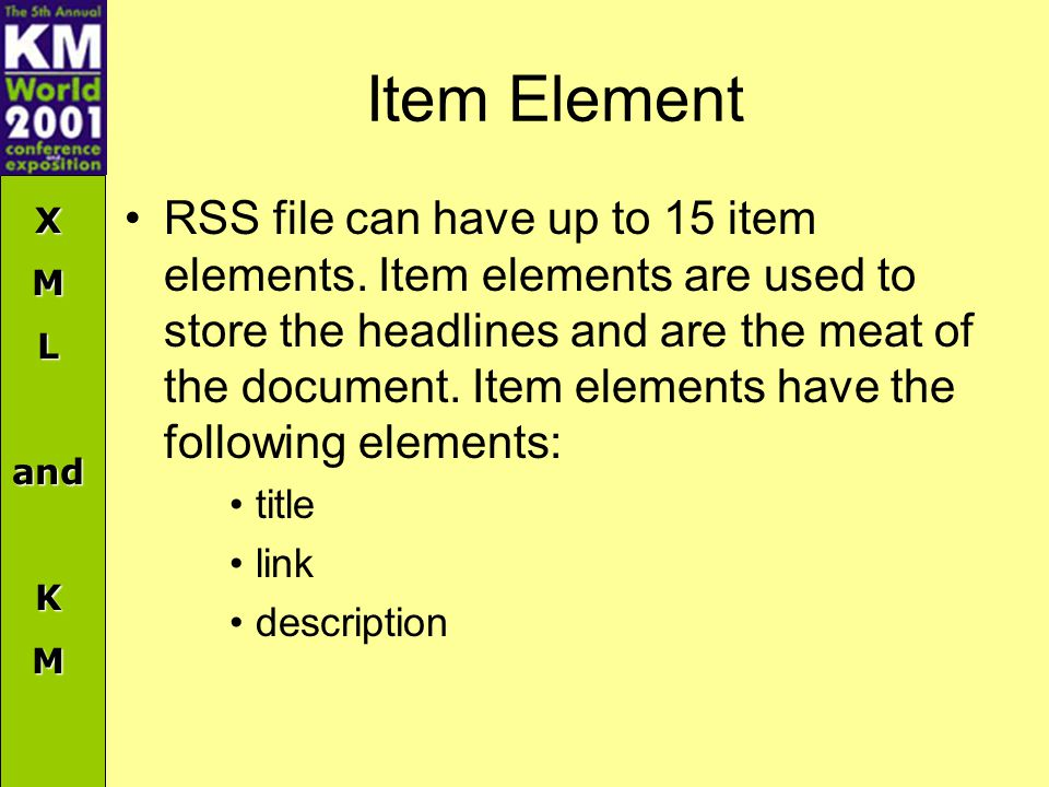 XMLandKM Item Element RSS file can have up to 15 item elements.