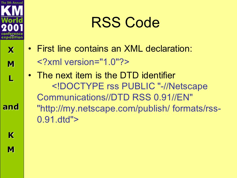 XMLandKM RSS Code First line contains an XML declaration: The next item is the DTD identifier