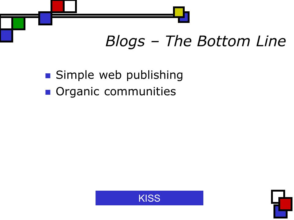 Blogs – The Bottom Line Simple web publishing Organic communities KISS