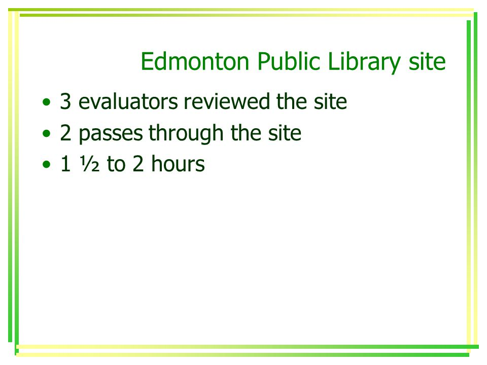 Edmonton Public Library site 3 evaluators reviewed the site 2 passes through the site 1 ½ to 2 hours