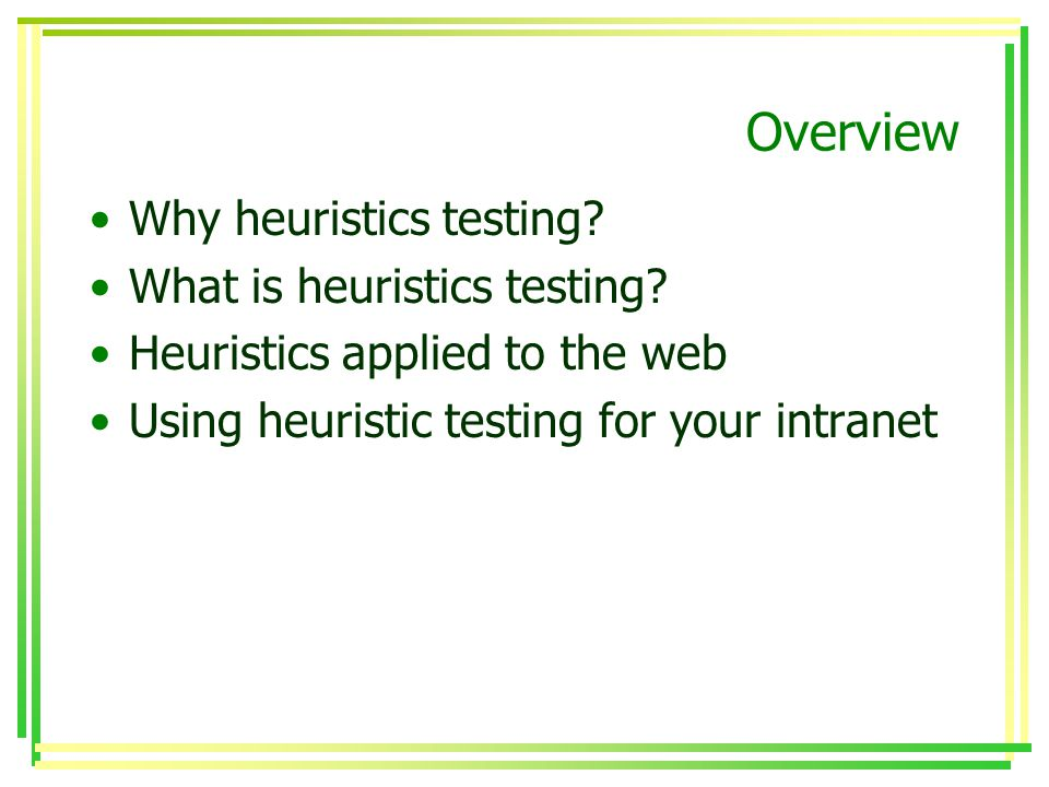 Overview Why heuristics testing. What is heuristics testing.