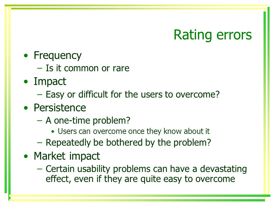 Rating errors Frequency –Is it common or rare Impact –Easy or difficult for the users to overcome.