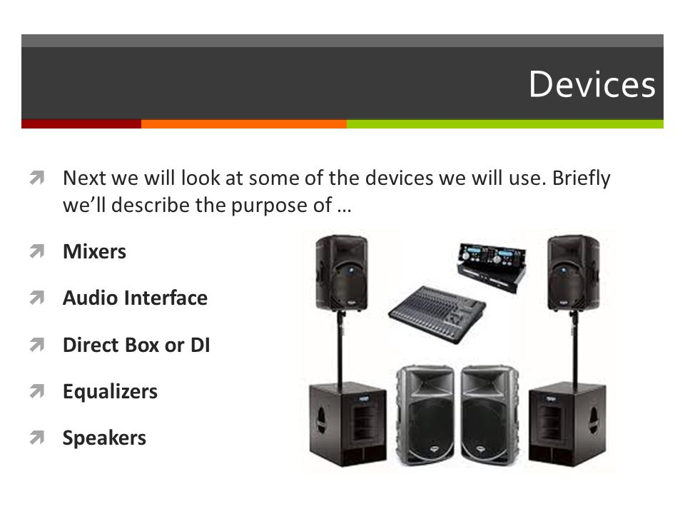 Devices  Next we will look at some of the devices we will use.