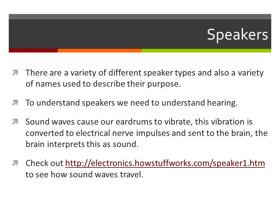 Speakers  There are a variety of different speaker types and also a variety of names used to describe their purpose.