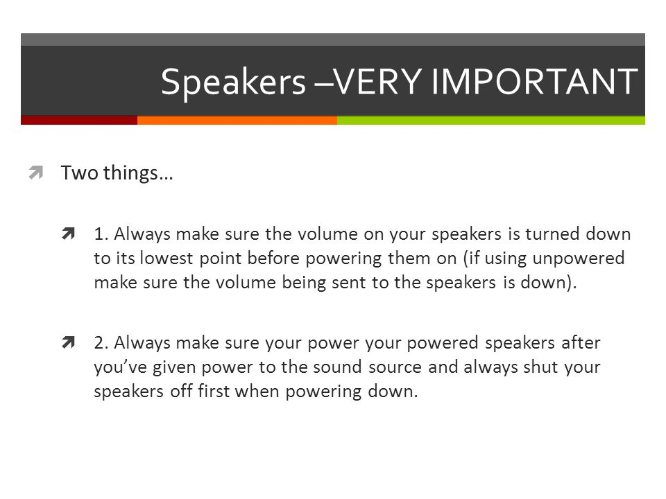 Speakers –VERY IMPORTANT  Two things…  1.