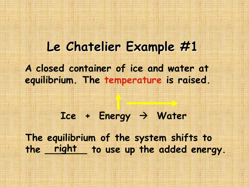 Le Chatelier Example #1 A closed container of ice and water at equilibrium.
