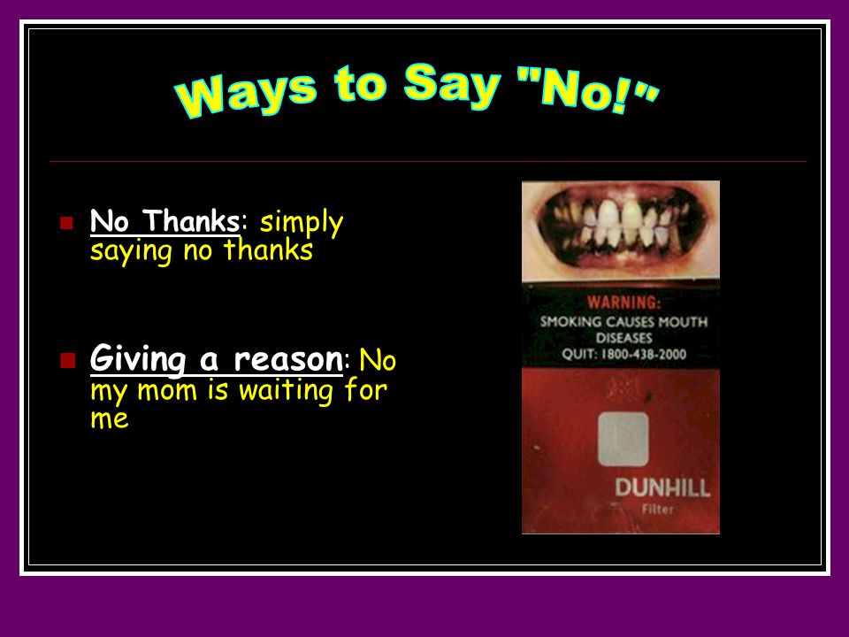 No Thanks: simply saying no thanks Giving a reason : No my mom is waiting for me