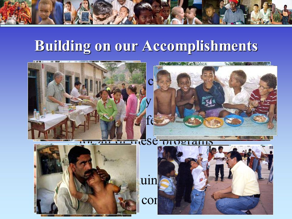 Building on our Accomplishments Your annual commitment to The Rotary Foundation is the lifeblood for all of these programs Our continuing success depends on your continuing support