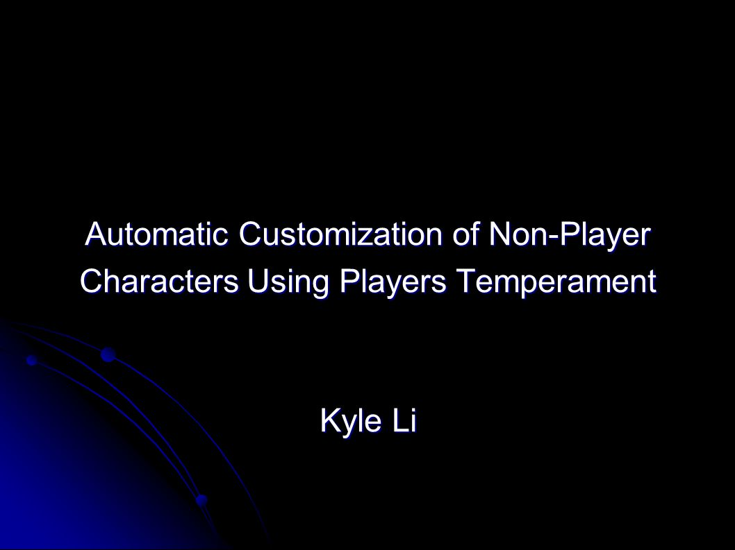 Automatic Customization of Non-Player Characters Using Players Temperament Kyle Li