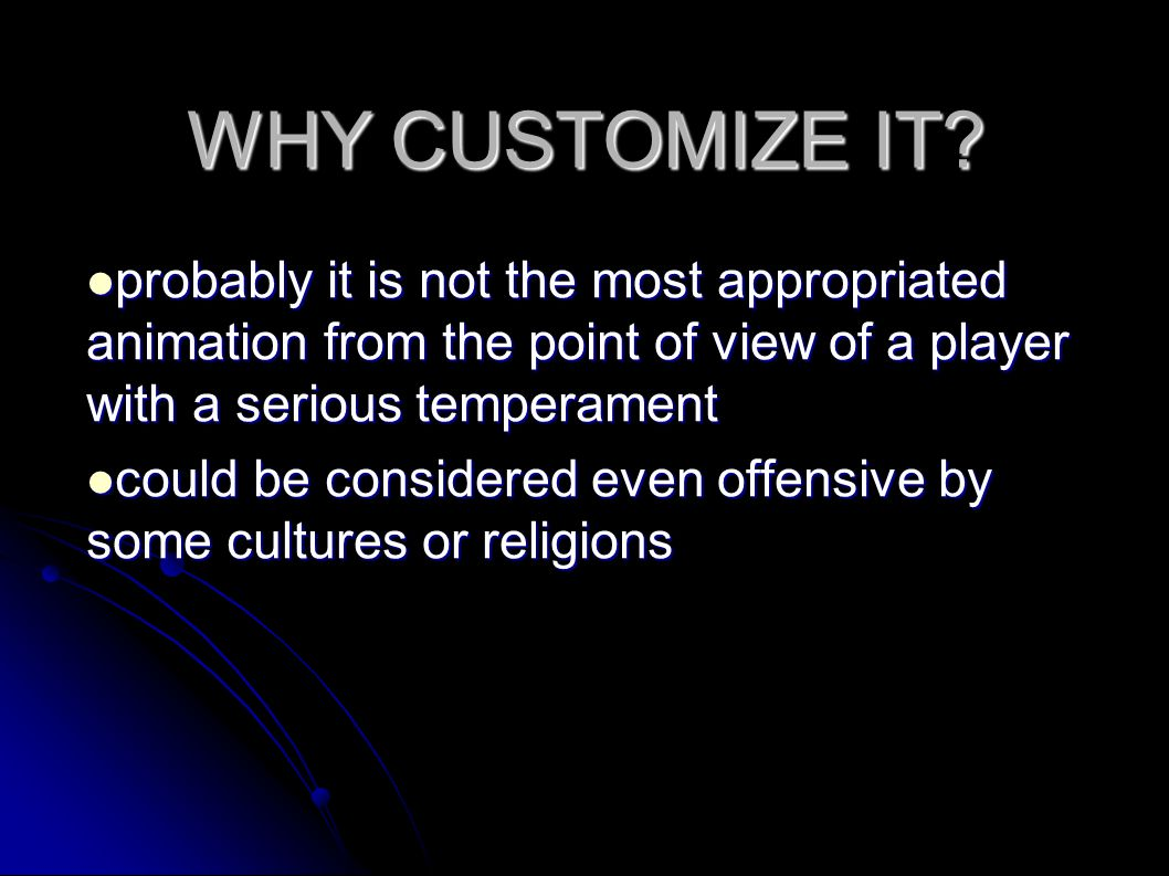 WHY CUSTOMIZE IT.