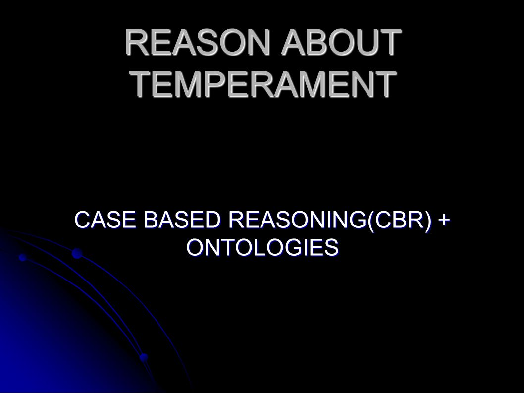 REASON ABOUT TEMPERAMENT CASE BASED REASONING(CBR) + ONTOLOGIES