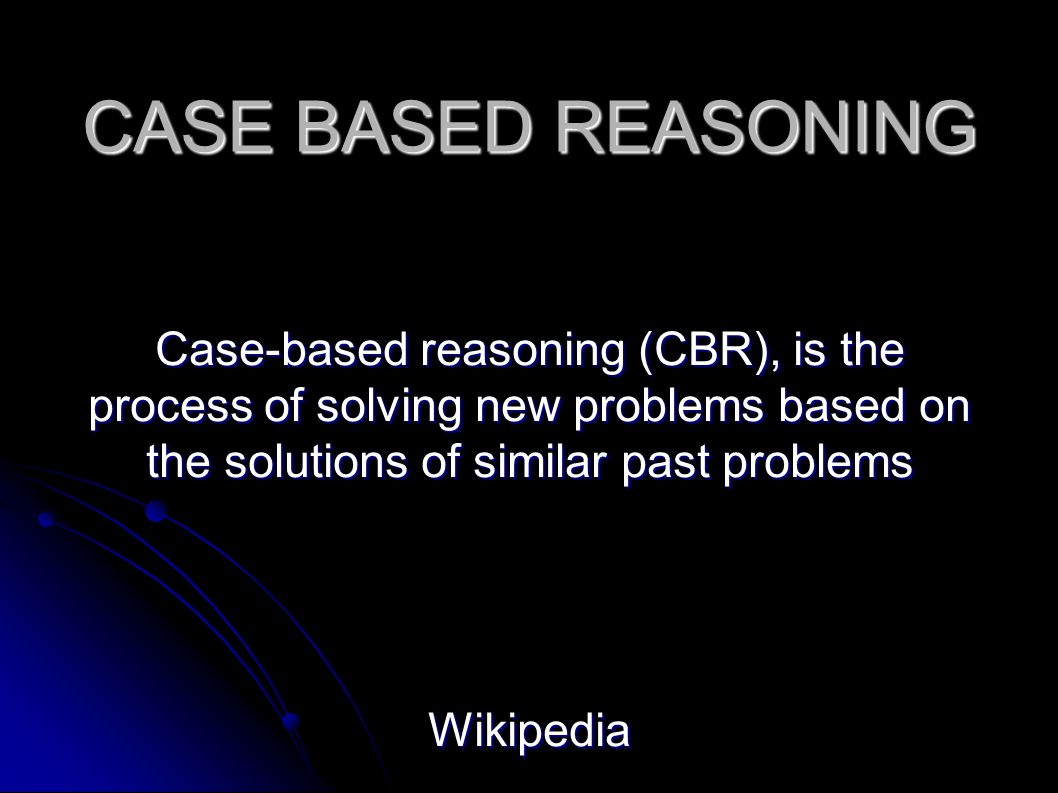 CASE BASED REASONING Case-based reasoning (CBR), is the process of solving new problems based on the solutions of similar past problems Wikipedia