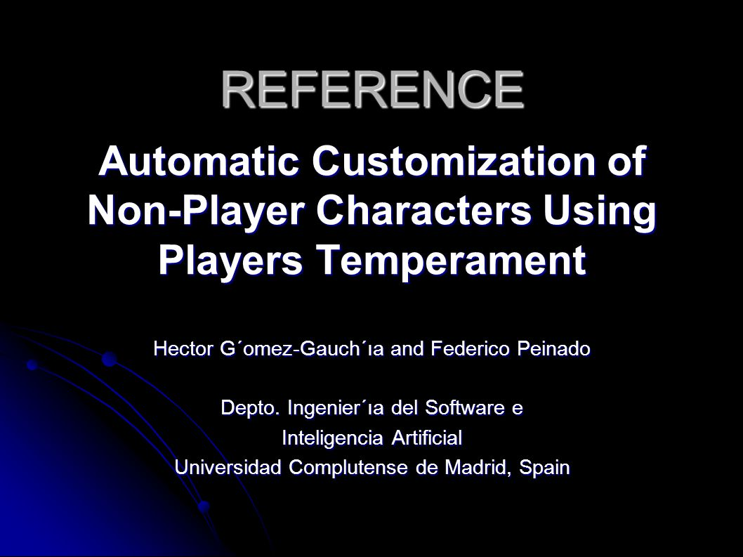 REFERENCE Automatic Customization of Non-Player Characters Using Players Temperament Hector G´omez-Gauch´ıa and Federico Peinado Depto.