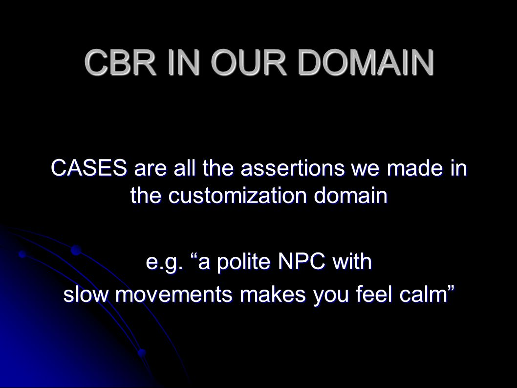 CBR IN OUR DOMAIN CASES are all the assertions we made in the customization domain e.g.