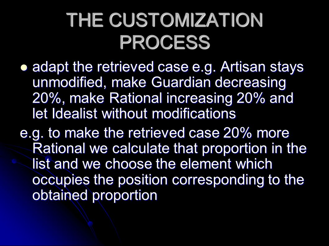 THE CUSTOMIZATION PROCESS adapt the retrieved case e.g.