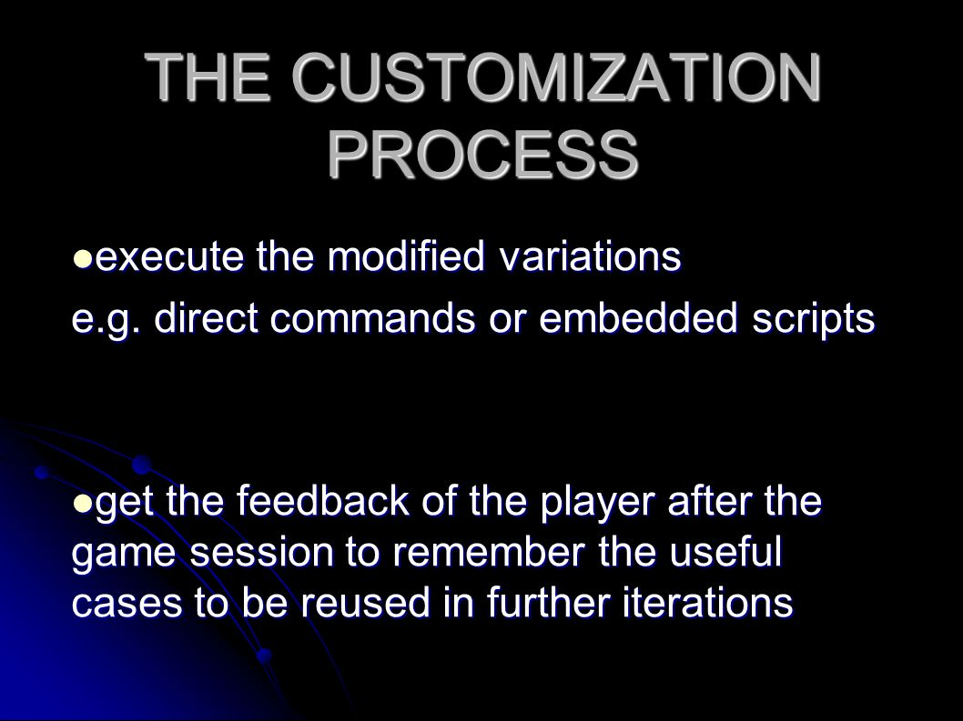 THE CUSTOMIZATION PROCESS execute the modified variations execute the modified variations e.g.