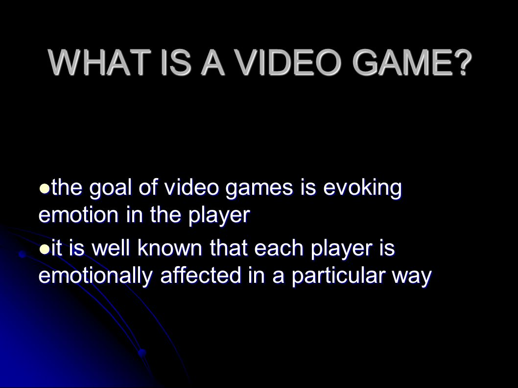WHAT IS A VIDEO GAME.